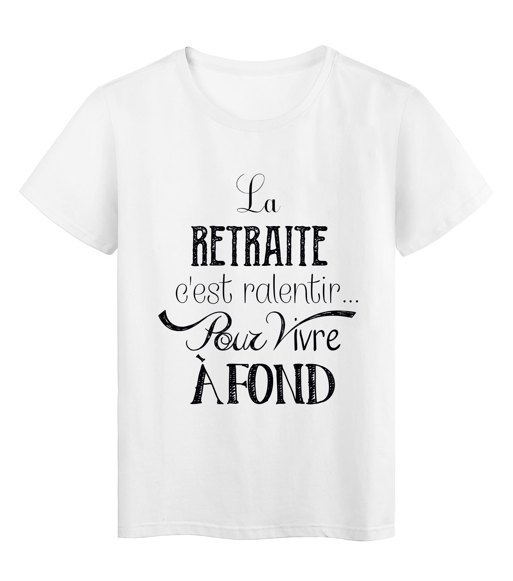 T Shirt Citation La Retraite C Est Ralentir Pour Vivre A Fond