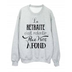 Sweat-Shirt citation RETRAITE c'est ralentir pour vivre a fond