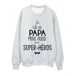 Sweat-Shirt citation je suis un Papa mais aussi un super héros
