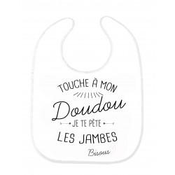 Bavoir bébé citation Touche a mon doudou je te pete les jambes bisous ref 192