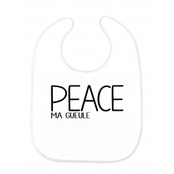 Bavoir bébé citation Peace ma gueule ref 207