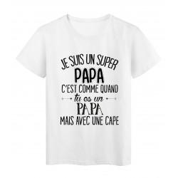 T-Shirt citation Je suis un super PAPA ref Tee shirt 2057