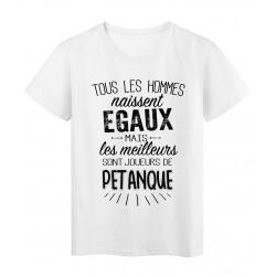 T-Shirt citation Tous les hommes naissent égaux les meilleurs sont joueurs de pétanque réf Tee shirt 2086