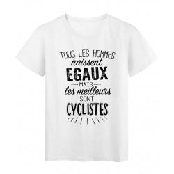 T-Shirt citation Tous les hommes naissent égaux les meilleurs sont Cyclistes réf Tee shirt 2091