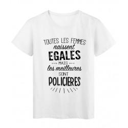 T-Shirt citation Toutes les femmes naissent égales les meilleures sont Policières réf Tee shirt 2105