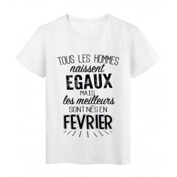 T-Shirt citation Tous les hommes naissent égaux les meilleurs sont nés en Février réf Tee shirt 2122