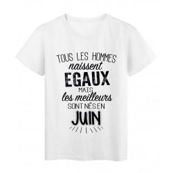 T-Shirt citation Tous les hommes naissent égaux les meilleurs sont nés en Juin réf Tee shirt 2126