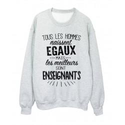 Sweat-Shirt citation Tous les hommes naissent égaux mais les meilleurs sont enseignants réf 2073