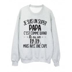 Sweat-Shirt humour citation super Papa c'est comme quand tu es un Papa mais avec une cape réf 2057