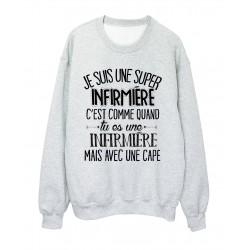 Sweat-Shirt humour citation super Infirmière c'est comme quand tu es une Infirmière mais avec une cape réf 2056