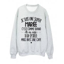 Sweat-Shirt humour citation super Mariée c'est comme quand tu es une Mariée mais avec une cape réf 2051