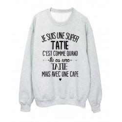 Sweat-Shirt humour citation super Tatie c'est comme quand tu es une Tatie mais avec une cape réf 2049