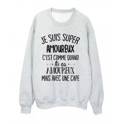 Sweat-Shirt humour citation c'est comme quand je suis amoureux mais avec une cape réf 2044
