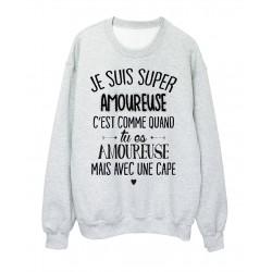Sweat-Shirt humour citation c'est comme quand je suis amoureuse mais avec une cape réf 2043