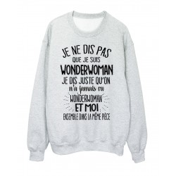 Sweat-Shirt humour citation On n'a jamais vu wonderwoman et moi dans la même pièce réf 2040