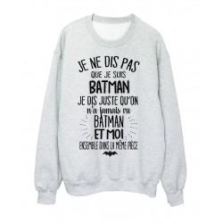Sweat-Shirt humour citation On n'a jamais vu batman et moi dans la meme piece réf 2038