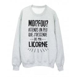 Sweat-Shirt humour: moi? fou? attends un peu que j'descende de ma licorne réf 2036