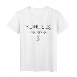 T-Shirt imprimé humour Citation YEAH! J'SUIS UNE SIRÈNE réf 2279