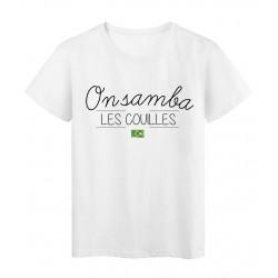 T-Shirt imprimé humour Citation ON SAMBA LES COUILLES réf 2290