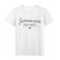 T-Shirt imprimé humour Citation Jamais sans mon Panda réf 2298