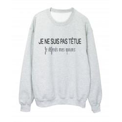 Sweat shirt imprimé citation humour je ne suis pas tétu je defends mes opinions ref 2316