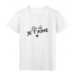 T-Shirt imprimé citation humour dis lui je t'aime