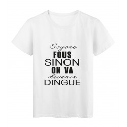 T-Shirt imprimé citation humour soyons fous sinon on va devenir dingue
