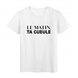 T-Shirt imprimé citation humour le matin ta gueule