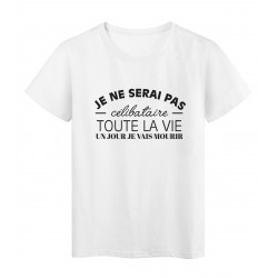 T-Shirt imprimé citation humour je ne serai pas célibataire toute la vie un jour je vais mourir