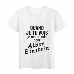 T-Shirt imprimé citation humour quand je te vois je me prends pour albert einstein