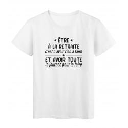 T-Shirt imprimé citation humour etre a la retraite c'est rien n'avoir rien a faire et avoir toute la journée pour le faire