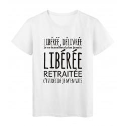 T-Shirt imprimé citation humour délivrée libérée je ne travailerai plus jamais retraitée