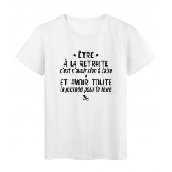 T-Shirt imprimé citation humour etre a la retraite c'est n'avoir rien a faire et avoir toute la journée pour le faire