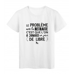 T-Shirt imprimé citation humour le probleme avec la retraite c'est que l'on a jamais un jour de libre