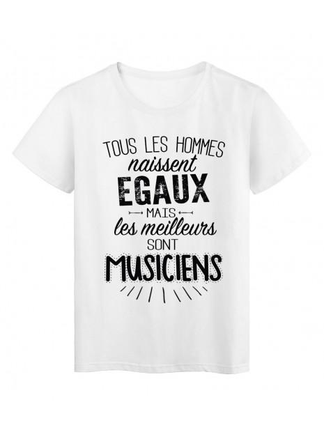 T-Shirt citation Tous les hommes naissent égaux les meilleurs sont musiciens réf Tee shirt 2098