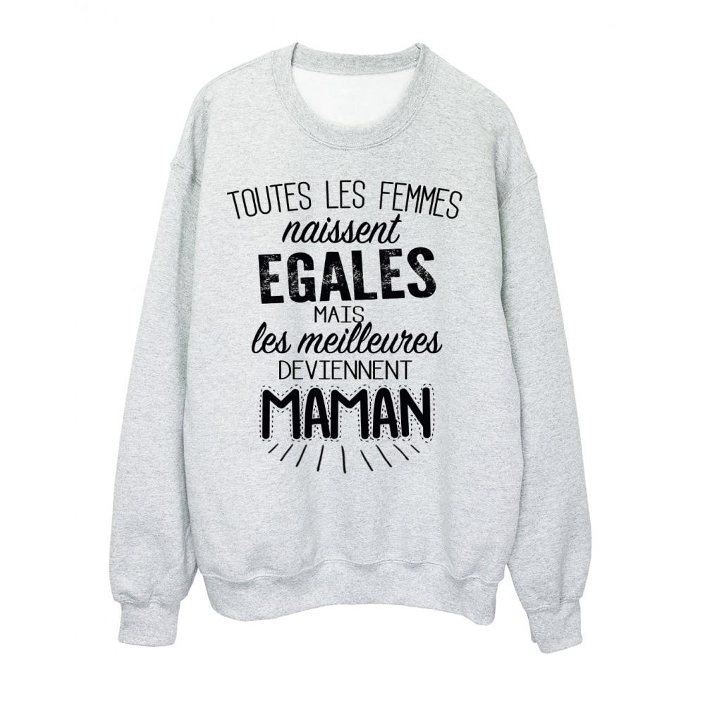 Sweat-Shirt citation Toutes les femmes naissent égales mais les meilleures deviennent maman réf 2066