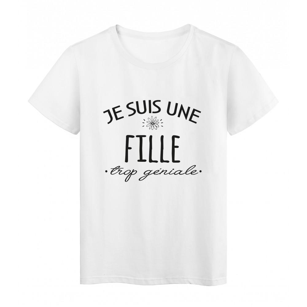 T-Shirt imprimé citation humour Je suis une fille trop géniale