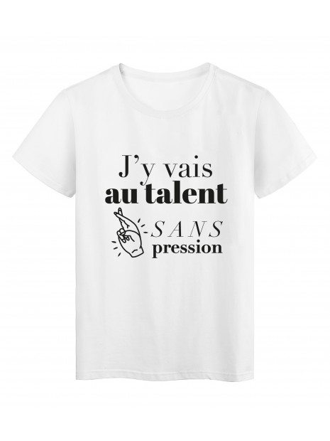 T-Shirt imprimé citation humour j'y vais au talent sans pression